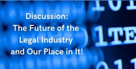 The Future of the Legal Industry and Our Place in It!